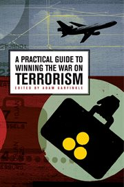 A practical guide to winning the war on terrorism cover image