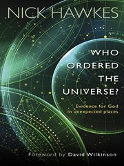 Who ordered this universe? : evidence for God in unexpected places cover image