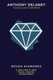 Rough diamonds : a new kind of man, tough, trusted, transformed cover image
