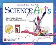 Science arts : discovering science through art experiences cover image