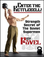Enter the kettlebell! : strength secret of the soviet supermen cover image