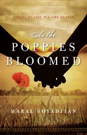 As the poppies bloomed: a novel of love in a time of fear cover image