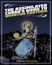 The assimilated Cuban's guide to quantum santeria cover image