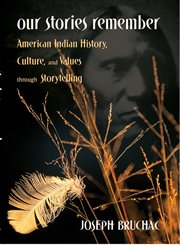 Our stories remember: American Indian history, culture, & values through storytelling cover image