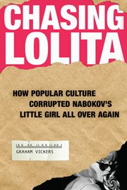Chasing Lolita how popular culture corrupted Nabokov's little girl all over again cover image