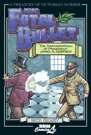 The fatal bullet: a true account of the assassination, lingering pain, death, and burial of James A. Garfield, twentieth president of the United States ; also including the inglorious life and career of the despised assassin Guiteau cover image
