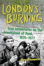 London's burning true adventures on the frontlines of punk, 1976-1977 cover image