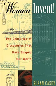 Women Invent! Two Centuries of Discoveries That Have Shaped Our World cover image