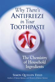 Why there's antifreeze in your toothpaste the chemistry of household ingredients cover image