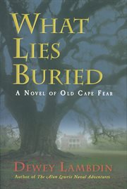 What lies buried: a novel of Old Cape Fear cover image