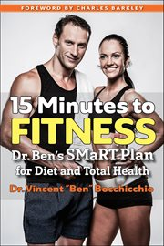 15 Minutes to Fitness : Dr. Ben's SMaRT Plan for Diet and Total Health cover image