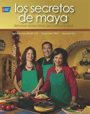 Los secretos de Maya: deliciosas recetas latinas para una buena salud cover image