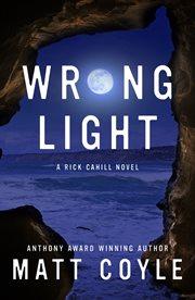 Wrong Light : a Rick Cahill novel cover image