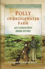 Polly of bridgewater farm. An Unkown Irish Story cover image