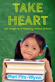 Take heart. 26 Steps to a Healthy Home School cover image