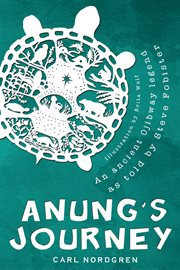 Anung's journey. An ancient Ojibway legend as told by Steve Fobister cover image