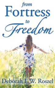 From fortress to freedom cover image
