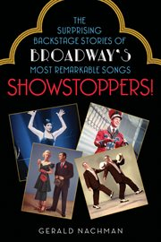 Showstoppers!: the surprising backstage stories of Broadway's most remarkable songs cover image