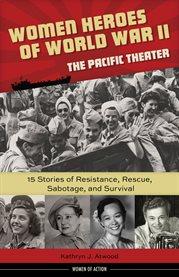 Women Heroes of World War II'the Pacific Theater