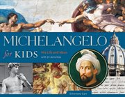 Michelangelo for kids: his life and ideas, with 21 activities cover image