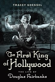 The first king of Hollywood the life of Douglas Fairbanks cover image