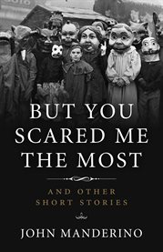 But you scared me the most: and other short stories cover image