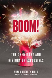 Boom!. The Chemistry and History of Explosives cover image