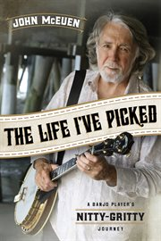 The life I've picked : a banjo player's nitty gritty journey cover image