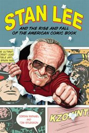 Stan Lee And The Rise And Fall Of The American Comic Book / Jordan Raphael