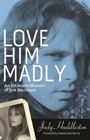 Love him madly an intimate memoir of Jim Morrison cover image