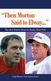 Then Morton Said to Elway