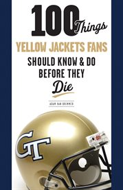 100 Things Yellow Jackets Fans Should Know and Do Before They Die