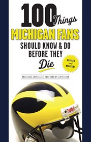 100 Things Michigan Fans Should Know and Do Before They Die