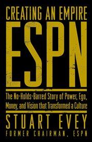 ESPN Creating an Empire / Stuart Evey