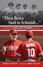 """""""Then Bowa Said to Schmidt--"""""""