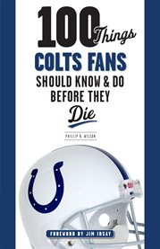 100 Things Colts Fans Should Know and Do Before They Die