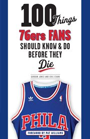 100 Things 76ers Fans Should Know and Do Before They Die