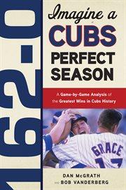 162-0: Imagine A Cubs Perfect Season