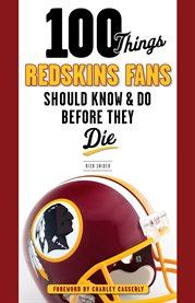 100 Things Redskins Fans Should Know and Do Before They Die