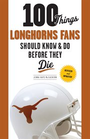 100 Things Longhorns Fans Should Know and Do Before They Die