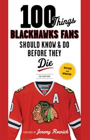 100 Things Blackhawks Fans Should Know and Do Before They Die