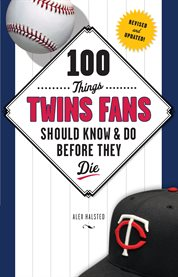 100 Things Twins Fans Should Know & Do Before They Die