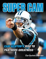 Super Cam: Cam Newton's rise to Panthers greatness cover image
