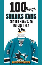 100 things Sharks fans should know & do before they die cover image