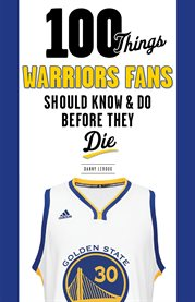 100 things Warriors fans should know & do before they die cover image