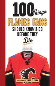 100 things Flames fans should know & do before they die cover image