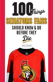 100 things senators fans should know & do before they die cover image