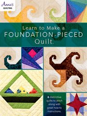 Learn to Make a Foundation Pieced Quilt : 6 distinctive quilts to stitch along with great how-to instructions cover image