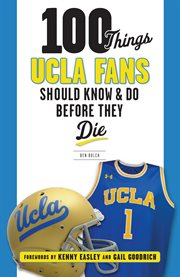 100 things UCLA [fans] should know & do before they die cover image