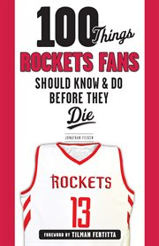 100 things Rockets fans should know & do before they die cover image